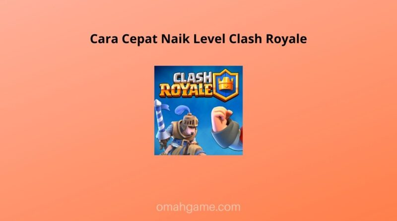 Cara Cepat Naik Level Clash Royale